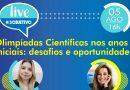"""""""Olimpíadas Científicas nos anos iniciais: desafios e oportunidades"""" é tema de live do Objetivo nesta quinta (5)"""